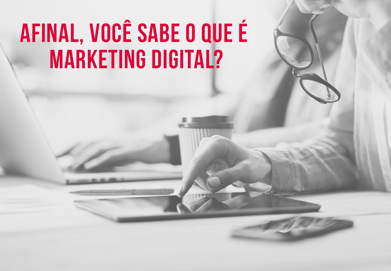 O que é Marketing Digital e a sua importância para as empresas. BG Comunicação e Marketing