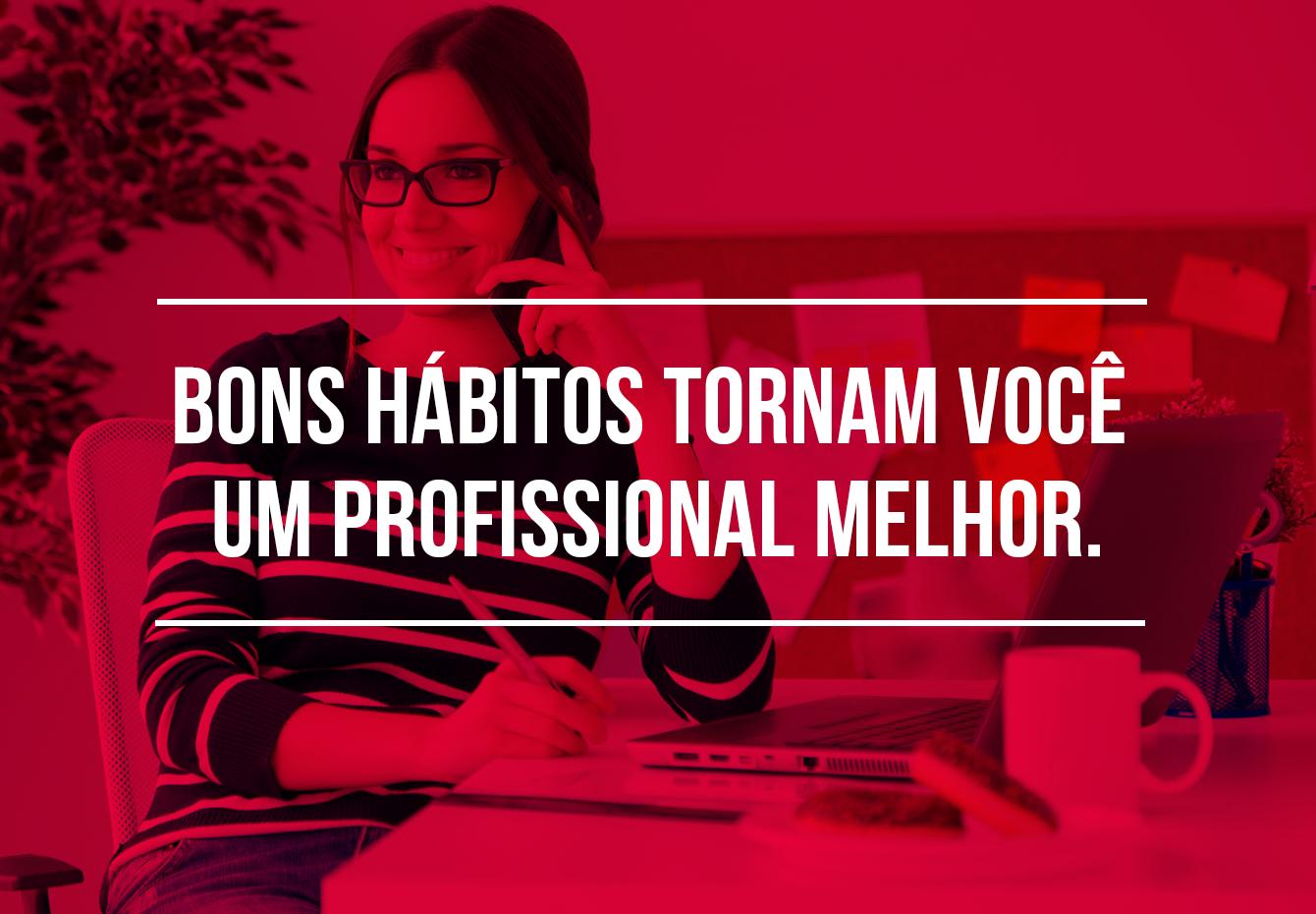 10 hábitos excelentes que todo profissional deve ter. BG Comunicação e Marketing