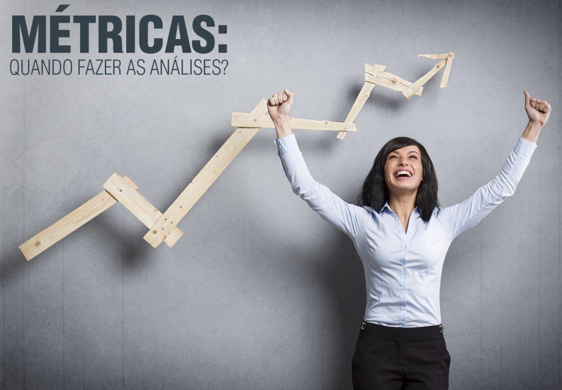 Métricas: quando fazer as análises?