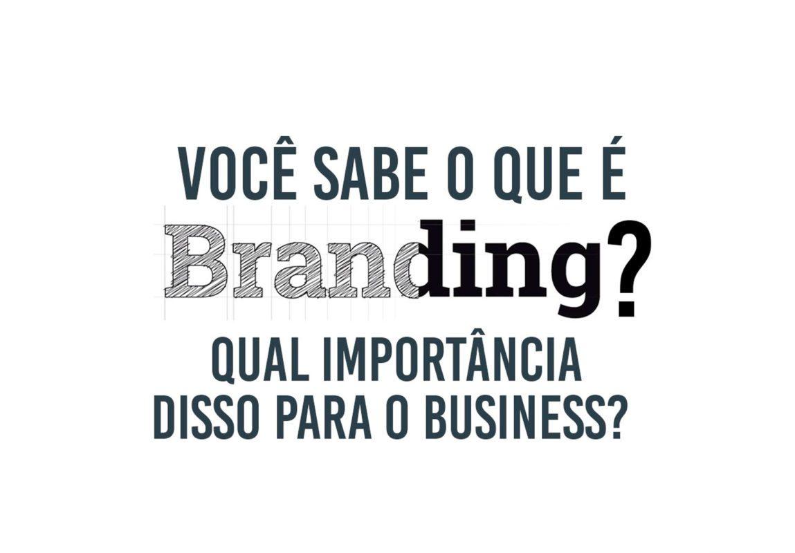 Você sabe o que é Branding? Qual importância disso para o Business?