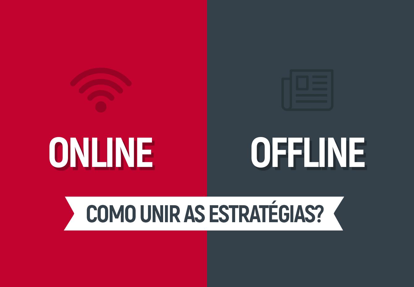 Offline x Online: como unir as estratégias?